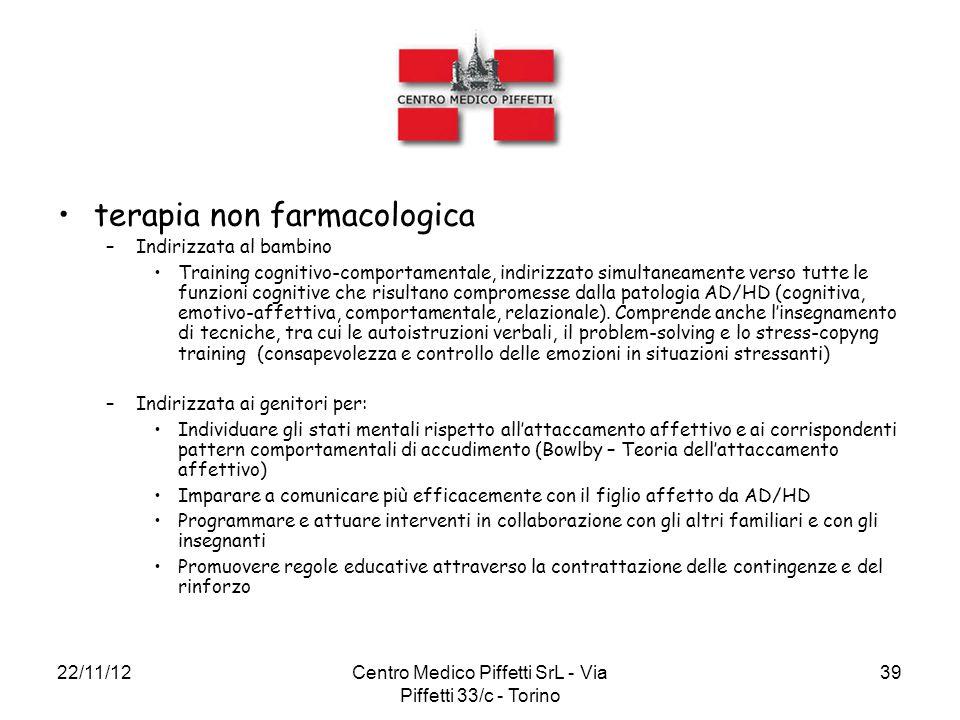 22/11/12Centro Medico Piffetti SrL - Via Piffetti 33/c - Torino 39 terapia non farmacologica –Indirizzata al bambino Training cognitivo-comportamental