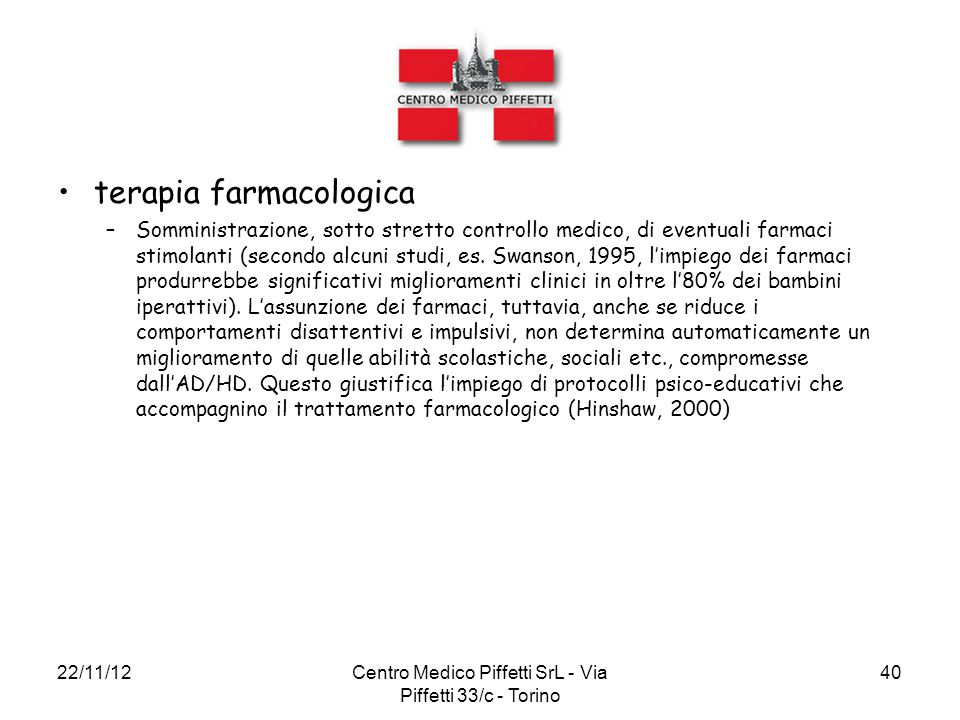 22/11/12Centro Medico Piffetti SrL - Via Piffetti 33/c - Torino 40 terapia farmacologica –Somministrazione, sotto stretto controllo medico, di eventua
