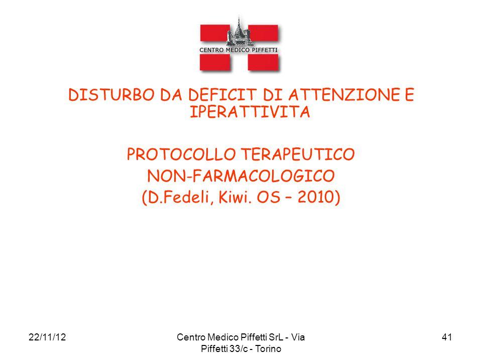 22/11/12Centro Medico Piffetti SrL - Via Piffetti 33/c - Torino 41 DISTURBO DA DEFICIT DI ATTENZIONE E IPERATTIVITA PROTOCOLLO TERAPEUTICO NON-FARMACO