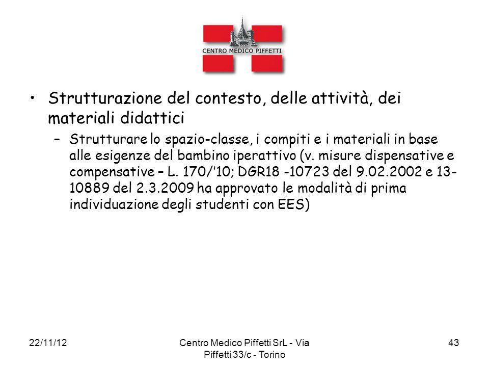 22/11/12Centro Medico Piffetti SrL - Via Piffetti 33/c - Torino 43 Strutturazione del contesto, delle attività, dei materiali didattici –Strutturare l