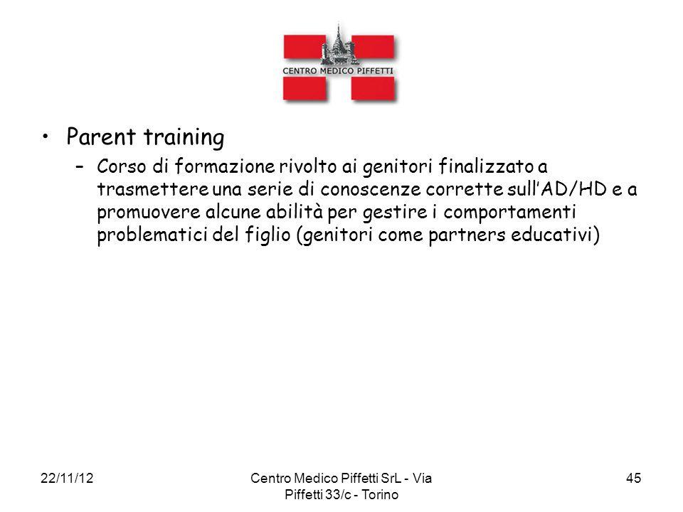 22/11/12Centro Medico Piffetti SrL - Via Piffetti 33/c - Torino 45 Parent training –Corso di formazione rivolto ai genitori finalizzato a trasmettere