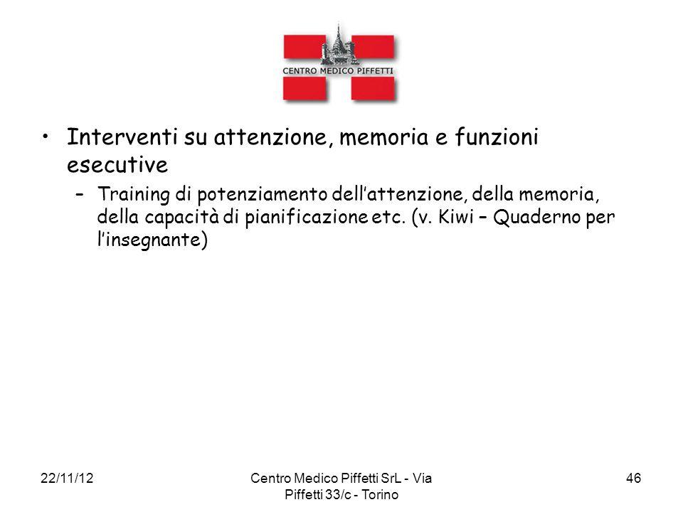 22/11/12Centro Medico Piffetti SrL - Via Piffetti 33/c - Torino 46 Interventi su attenzione, memoria e funzioni esecutive –Training di potenziamento d