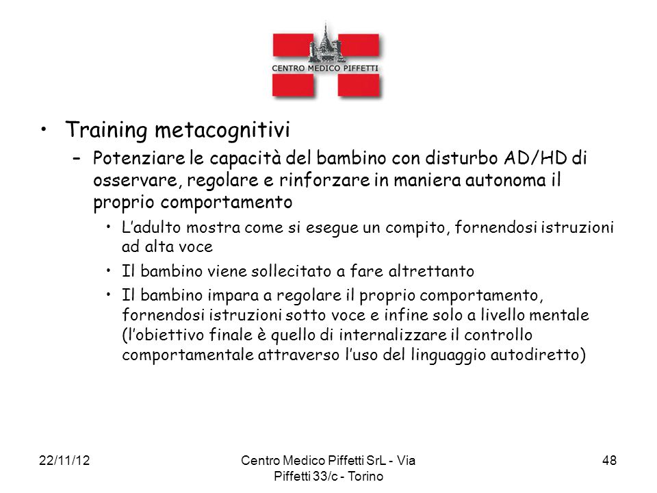 22/11/12Centro Medico Piffetti SrL - Via Piffetti 33/c - Torino 48 Training metacognitivi –Potenziare le capacità del bambino con disturbo AD/HD di os