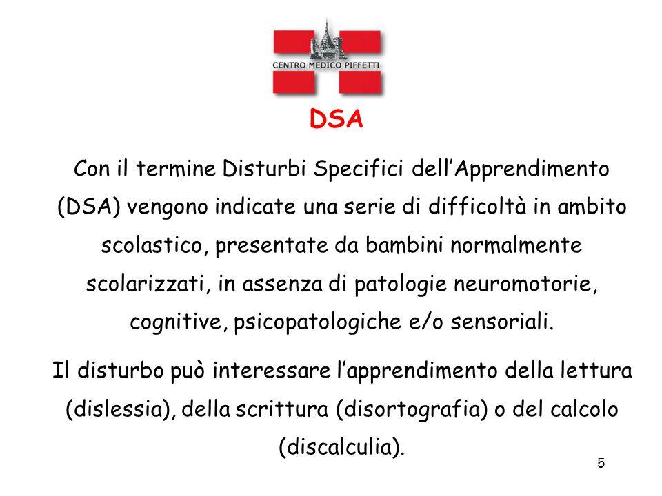 5 DSA Con il termine Disturbi Specifici dell'Apprendimento (DSA) vengono indicate una serie di difficoltà in ambito scolastico, presentate da bambini