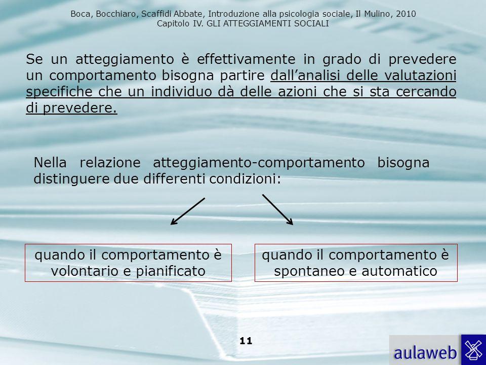 Boca, Bocchiaro, Scaffidi Abbate, Introduzione alla psicologia sociale, Il Mulino, 2010 Capitolo IV. GLI ATTEGGIAMENTI SOCIALI 11 Nella relazione atte