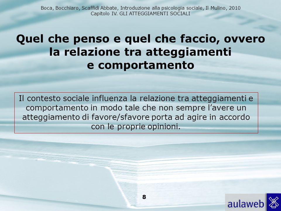 Boca, Bocchiaro, Scaffidi Abbate, Introduzione alla psicologia sociale, Il Mulino, 2010 Capitolo IV. GLI ATTEGGIAMENTI SOCIALI 8 Quel che penso e quel