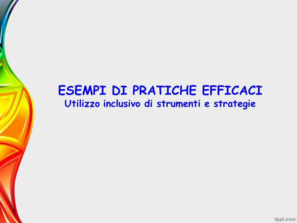 ESEMPI DI PRATICHE EFFICACI Utilizzo inclusivo di strumenti e strategie