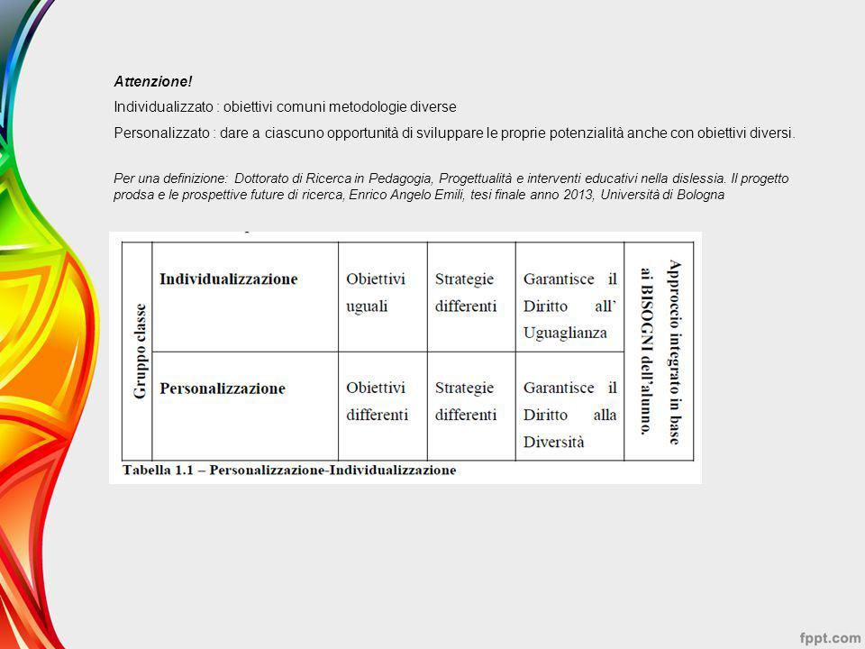 Attenzione! Individualizzato : obiettivi comuni metodologie diverse Personalizzato : dare a ciascuno opportunità di sviluppare le proprie potenzialità