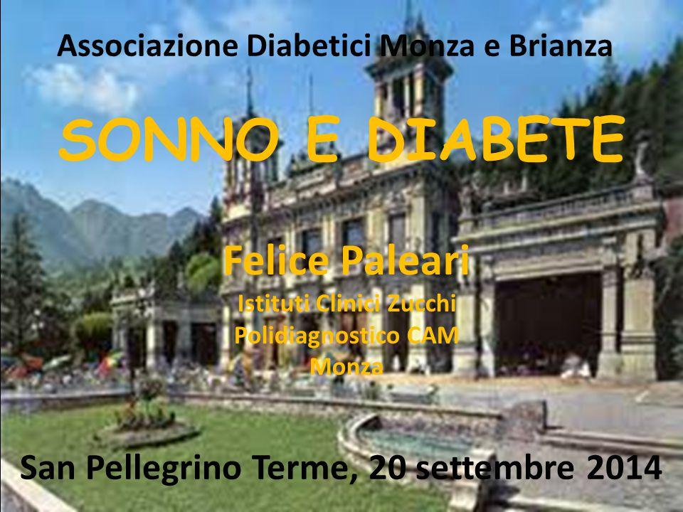 SONNO E DIABETE Felice Paleari Istituti Clinici Zucchi Polidiagnostico CAM Monza Associazione Diabetici Monza e Brianza San Pellegrino Terme, 20 sette