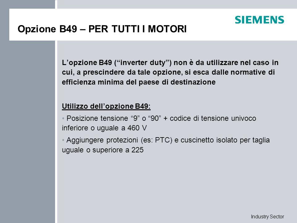 """Industry Sector Opzione B49 – PER TUTTI I MOTORI L'opzione B49 (""""inverter duty"""") non è da utilizzare nel caso in cui, a prescindere da tale opzione, s"""
