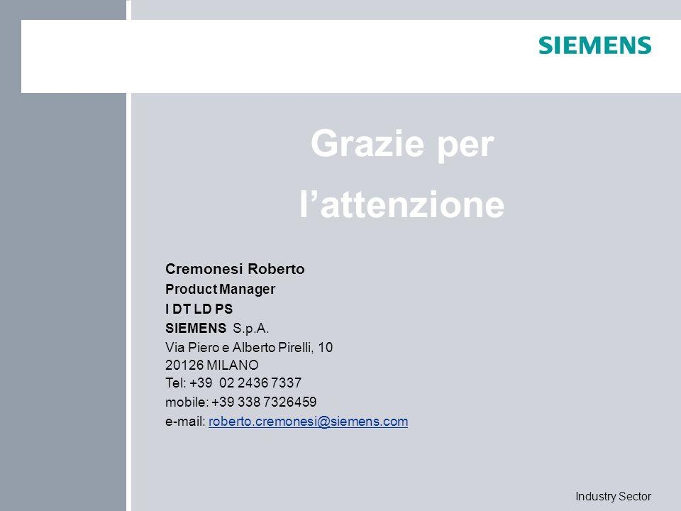 Industry Sector Grazie per l'attenzione Cremonesi Roberto Product Manager I DT LD PS SIEMENS S.p.A. Via Piero e Alberto Pirelli, 10 20126 MILANO Tel: