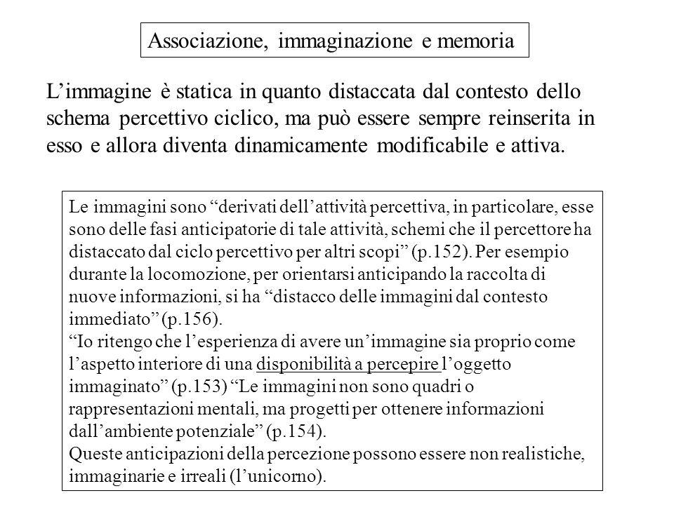 """Le immagini sono """"derivati dell'attività percettiva, in particolare, esse sono delle fasi anticipatorie di tale attività, schemi che il percettore ha"""