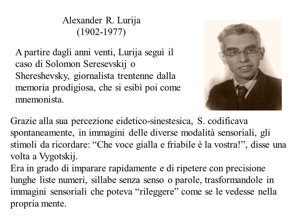 Alexander R. Lurija (1902-1977) A partire dagli anni venti, Lurija seguì il caso di Solomon Seresevskij o Shereshevsky, giornalista trentenne dalla me