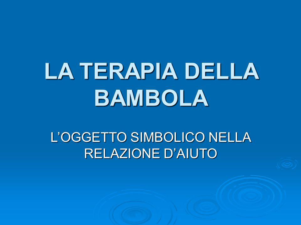 LA TERAPIA DELLA BAMBOLA L'OGGETTO SIMBOLICO NELLA RELAZIONE D'AIUTO
