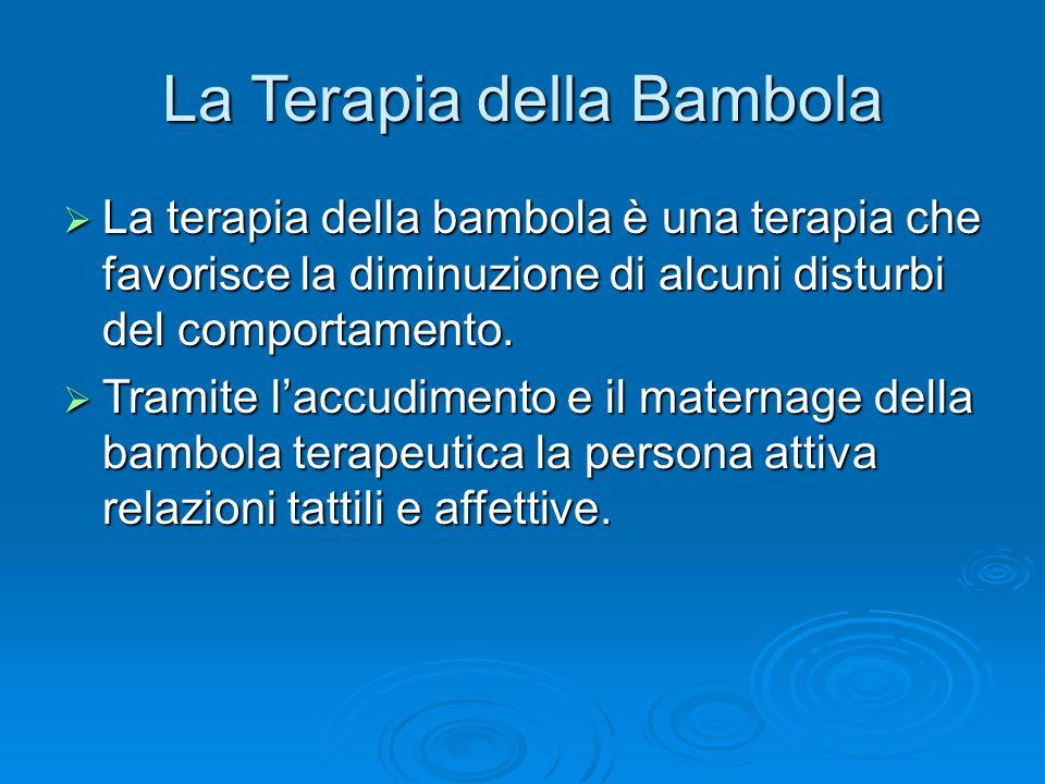 La Terapia della Bambola  La terapia della bambola è una terapia che favorisce la diminuzione di alcuni disturbi del comportamento.  Tramite l'accud