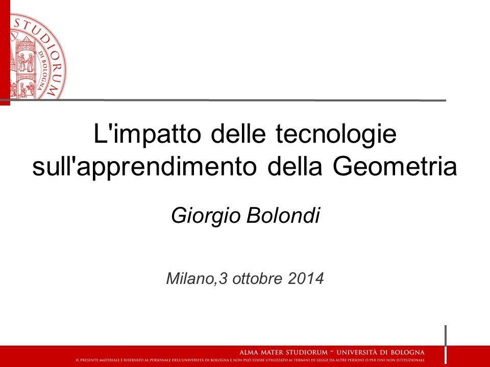 L'impatto delle tecnologie sull'apprendimento della Geometria Giorgio Bolondi Milano,3 ottobre 2014