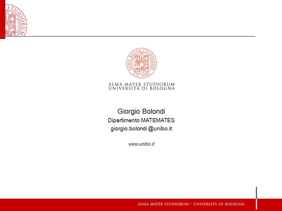 Giorgio Bolondi Dipartimento MATEMATES giorgio.bolondi @unibo.it www.unibo.it