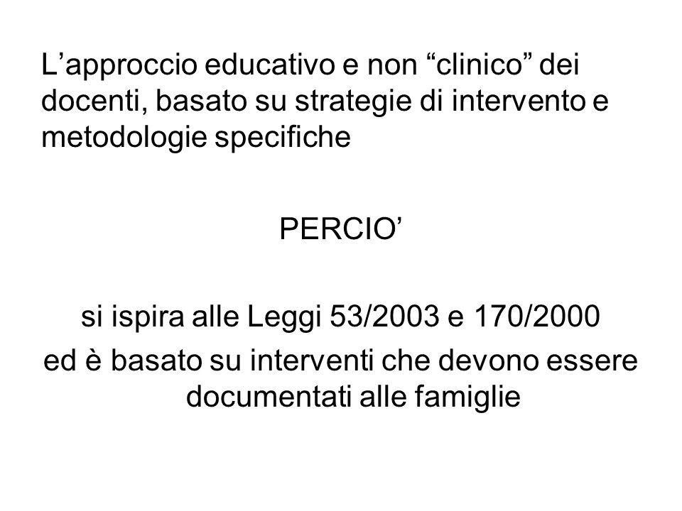 """L'approccio educativo e non """"clinico"""" dei docenti, basato su strategie di intervento e metodologie specifiche PERCIO' si ispira alle Leggi 53/2003 e 1"""