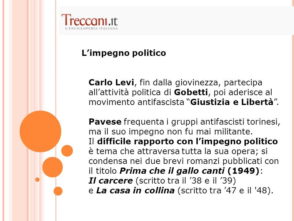 Carlo Levi, fin dalla giovinezza, partecipa all'attività politica di Gobetti, poi aderisce al movimento antifascista Giustizia e Libertà .