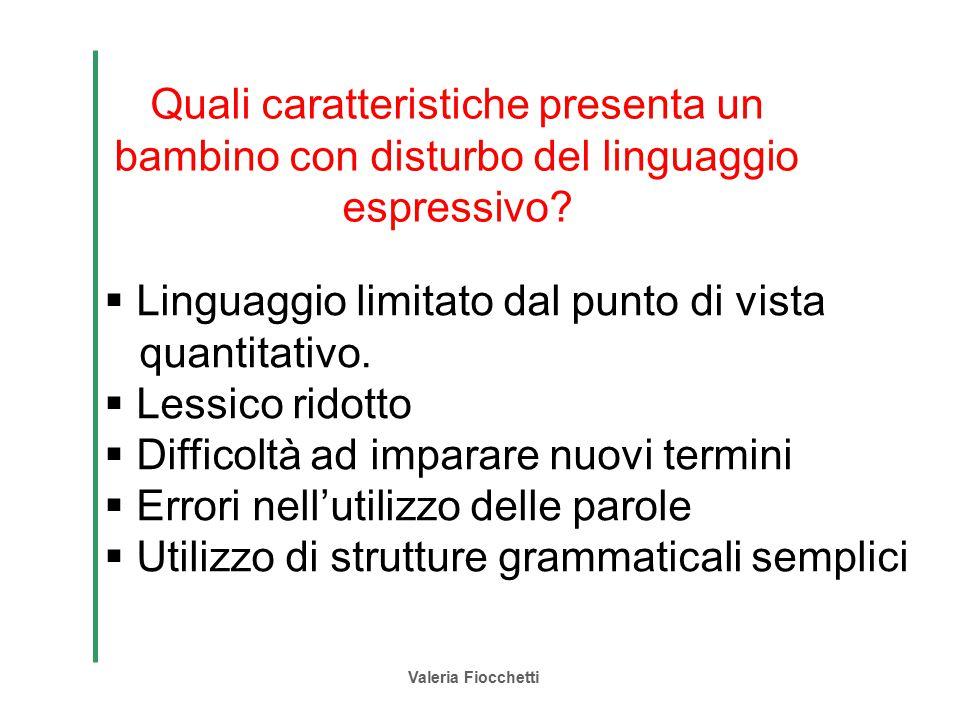 Valeria Fiocchetti Quali caratteristiche presenta un bambino con disturbo del linguaggio espressivo?  Linguaggio limitato dal punto di vista quantita