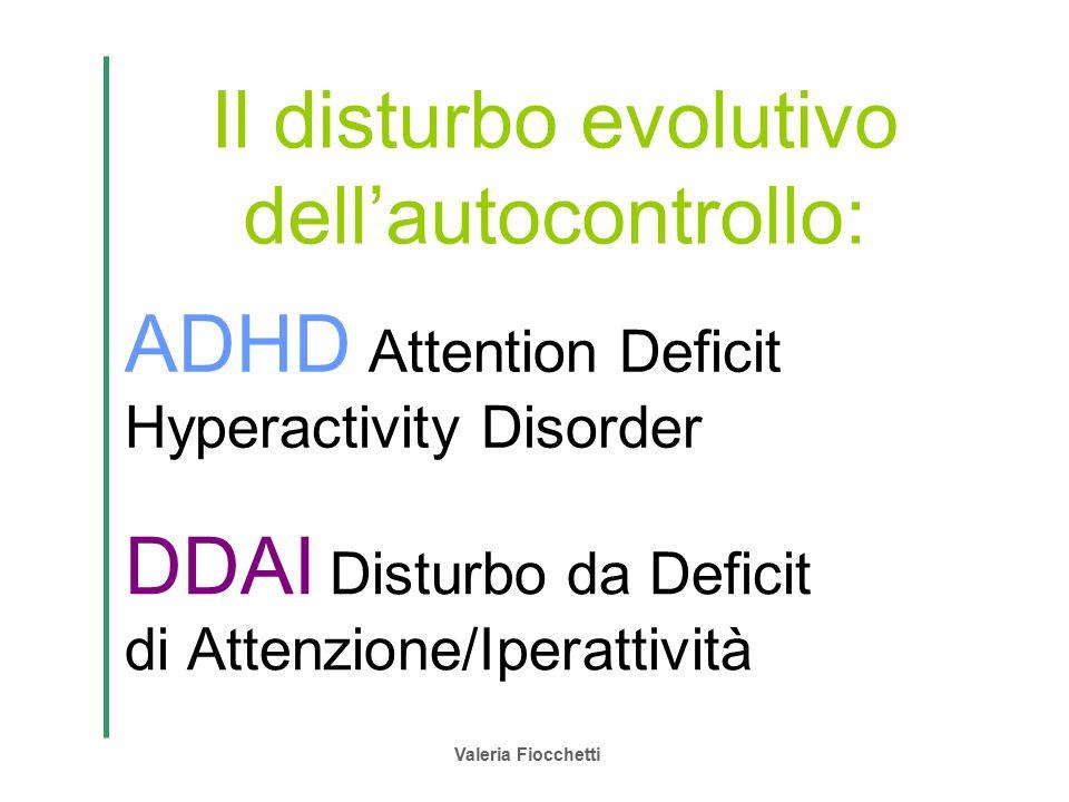 ADHD Attention Deficit Hyperactivity Disorder DDAI Disturbo da Deficit di Attenzione/Iperattività Valeria Fiocchetti Il disturbo evolutivo dell'autoco