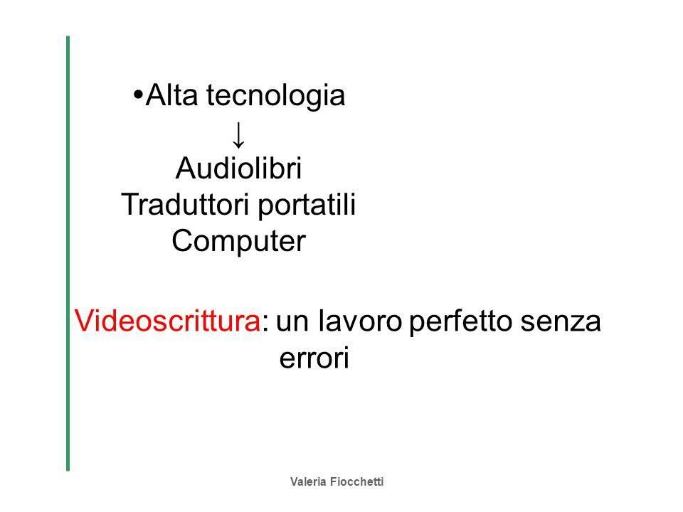 Valeria Fiocchetti  Alta tecnologia ↓ Audiolibri Traduttori portatili Computer Videoscrittura: un lavoro perfetto senza errori