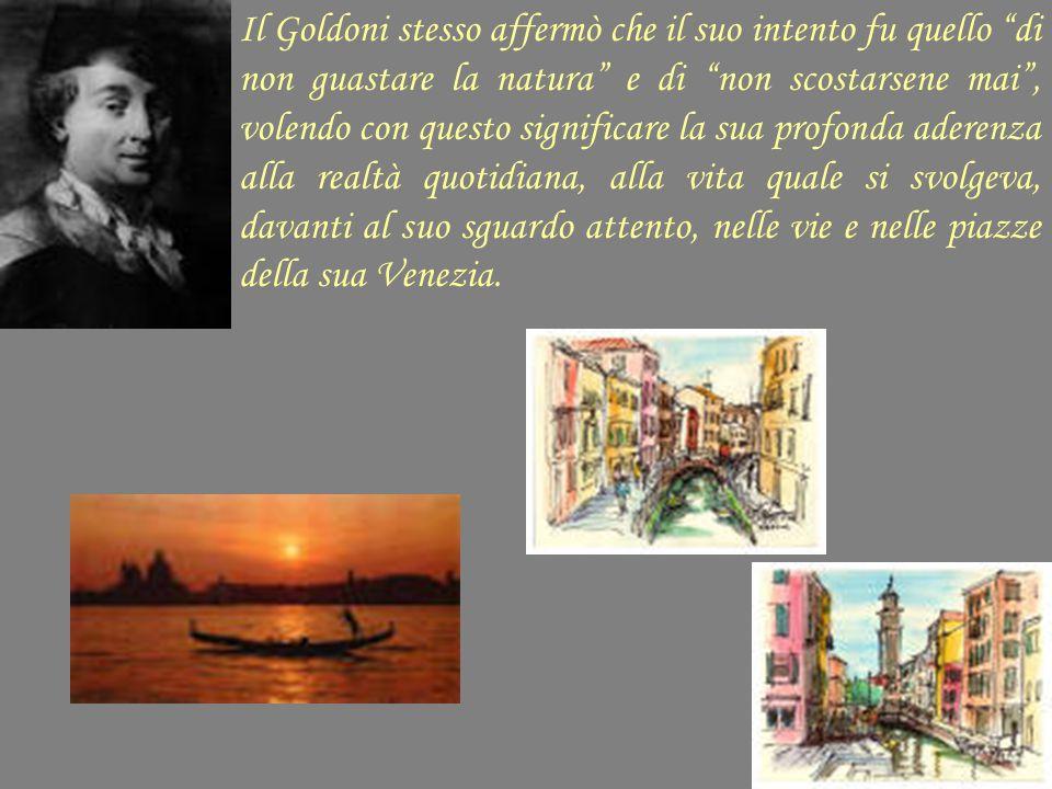 """Il Goldoni stesso affermò che il suo intento fu quello """"di non guastare la natura"""" e di """"non scostarsene mai"""", volendo con questo significare la sua p"""