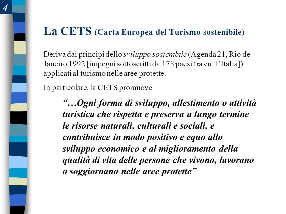 La CETS (Carta Europea del Turismo sostenibile) Deriva dai principi dello sviluppo sostenibile (Agenda 21, Rio de Janeiro 1992 [impegni sottoscritti da 178 paesi tra cui l'Italia]) applicati al turismo nelle aree protette.