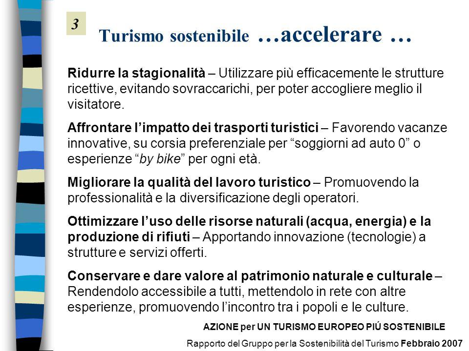 Turismo sostenibile …accelerare … 3 Ridurre la stagionalità – Utilizzare più efficacemente le strutture ricettive, evitando sovraccarichi, per poter accogliere meglio il visitatore.