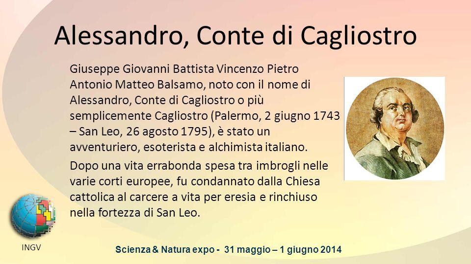 Alessandro, Conte di Cagliostro Giuseppe Giovanni Battista Vincenzo Pietro Antonio Matteo Balsamo, noto con il nome di Alessandro, Conte di Cagliostro o più semplicemente Cagliostro (Palermo, 2 giugno 1743 – San Leo, 26 agosto 1795), è stato un avventuriero, esoterista e alchimista italiano.