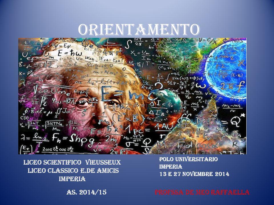 ORIENTAMENTO Liceo Scientifico Vieusseux Liceo Classico E.De Amicis Imperia Polo Universitario Imperia 13 e 27 Novembre 2014 AS.