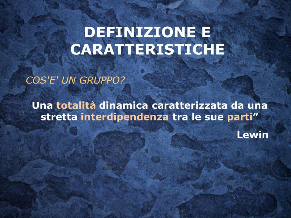 """DEFINIZIONE E CARATTERISTICHE COS'E' UN GRUPPO? Una totalità dinamica caratterizzata da una stretta interdipendenza tra le sue parti"""" Lewin"""