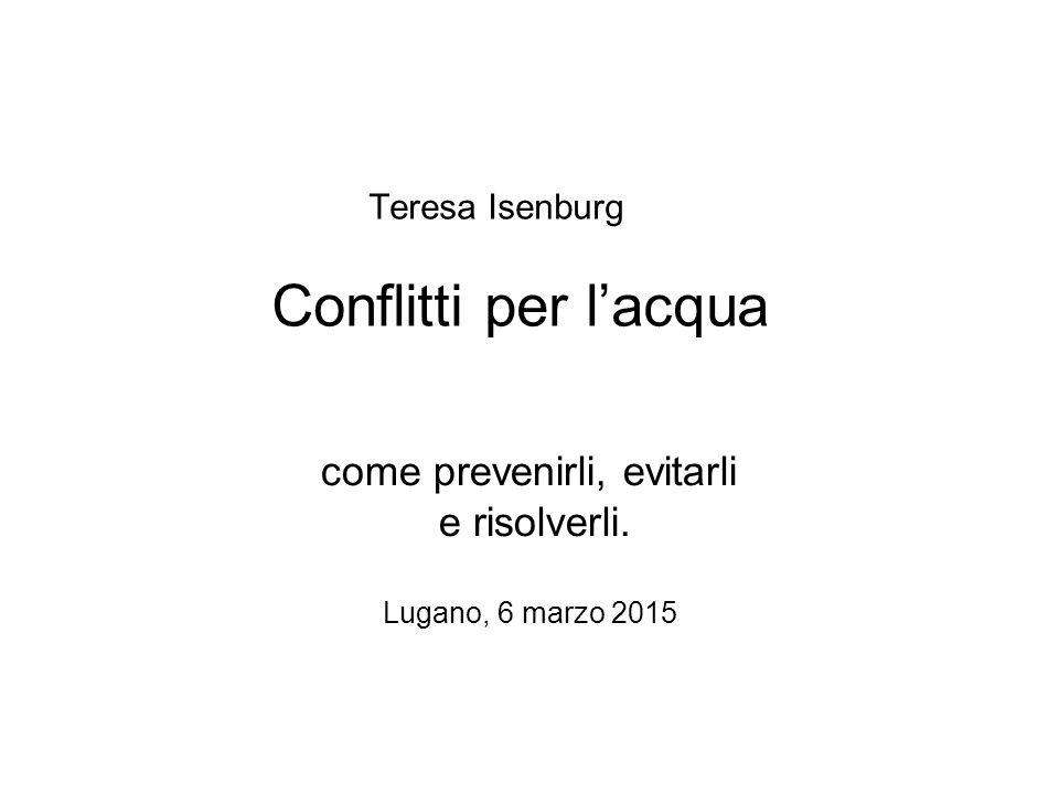 Teresa Isenburg Conflitti per l'acqua come prevenirli, evitarli e risolverli. Lugano, 6 marzo 2015