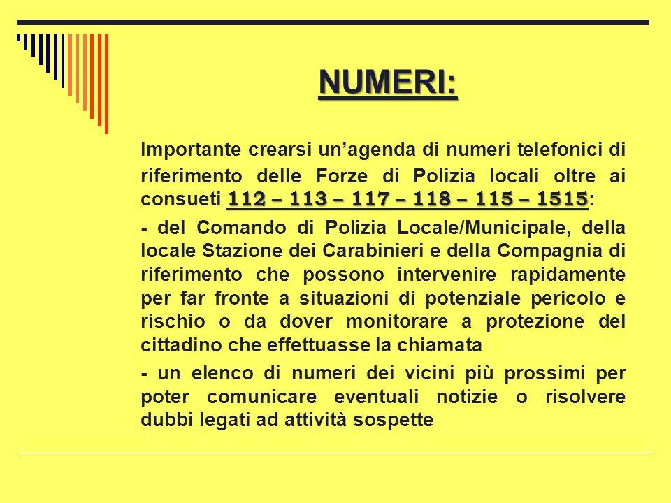 NUMERI: 112 – 113 – 117 – 118 – 115 – 1515 Importante crearsi un'agenda di numeri telefonici di riferimento delle Forze di Polizia locali oltre ai con