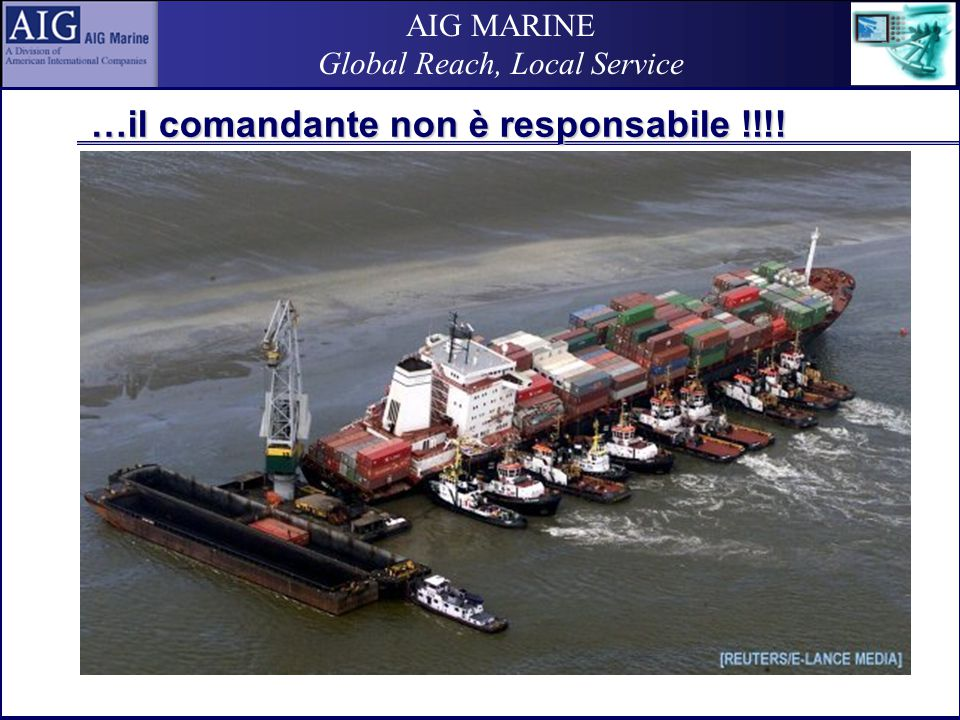 AIG MARINE Global Reach, Local Service …il comandante non è responsabile !!!!