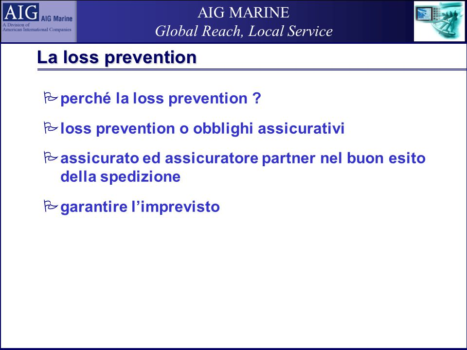 AIG MARINE Global Reach, Local Service La loss prevention  perché la loss prevention ?  loss prevention o obblighi assicurativi  assicurato ed assi