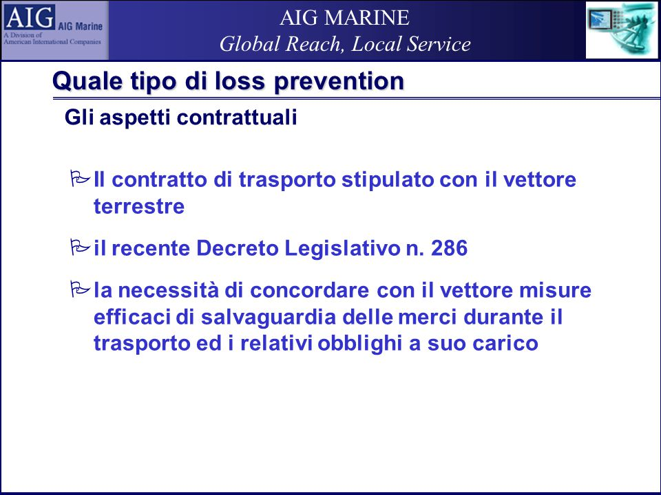 AIG MARINE Global Reach, Local Service Quale tipo di loss prevention  Il contratto di trasporto stipulato con il vettore terrestre  il recente Decreto Legislativo n.
