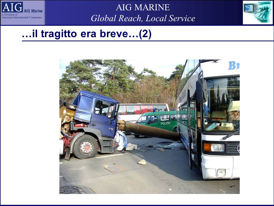 AIG MARINE Global Reach, Local Service …il tragitto era breve…(2)