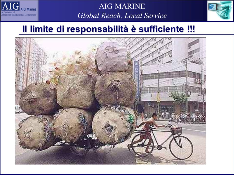 AIG MARINE Global Reach, Local Service Il limite di responsabilità è sufficiente !!!