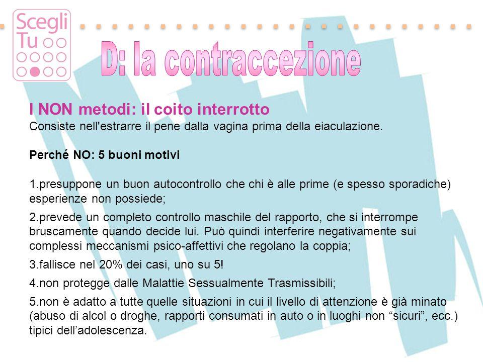 Padova, 17 maggio 2011 I NON metodi: il coito interrotto Consiste nell'estrarre il pene dalla vagina prima della eiaculazione. Perché NO: 5 buoni moti