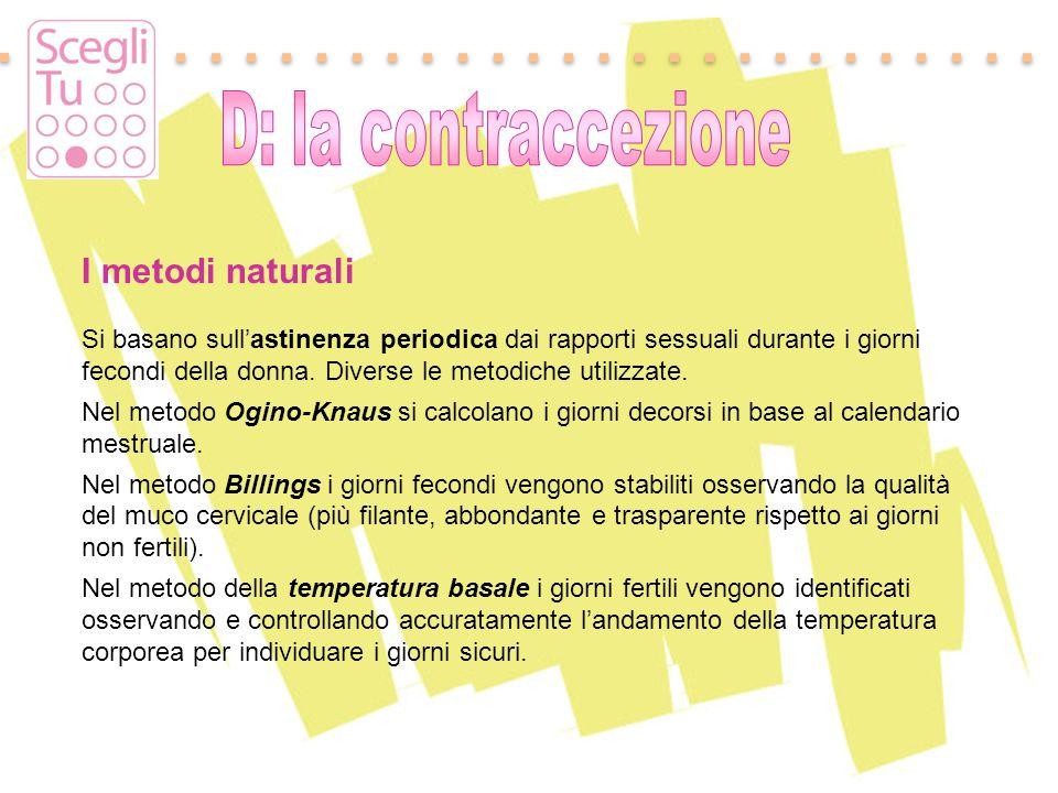Padova, 17 maggio 2011 I metodi naturali Si basano sull'astinenza periodica dai rapporti sessuali durante i giorni fecondi della donna. Diverse le met