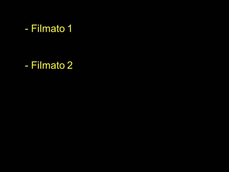 - Filmato 1 - Filmato 2