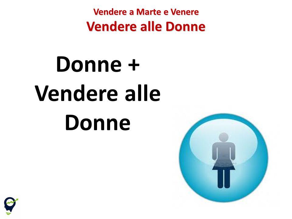 Donne + Vendere alle Donne Vendere a Marte e Venere Vendere alle Donne