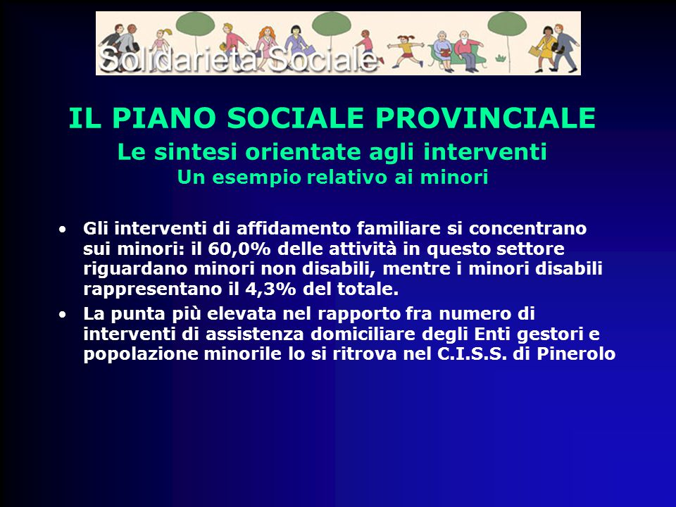 IL PIANO SOCIALE PROVINCIALE Le sintesi orientate agli interventi Un esempio relativo ai minori Gli interventi di affidamento familiare si concentrano