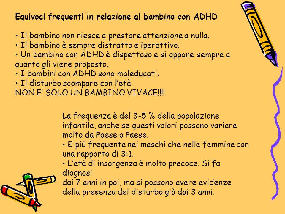 Equivoci frequenti in relazione al bambino con ADHD Il bambino non riesce a prestare attenzione a nulla. Il bambino è sempre distratto e iperattivo. U