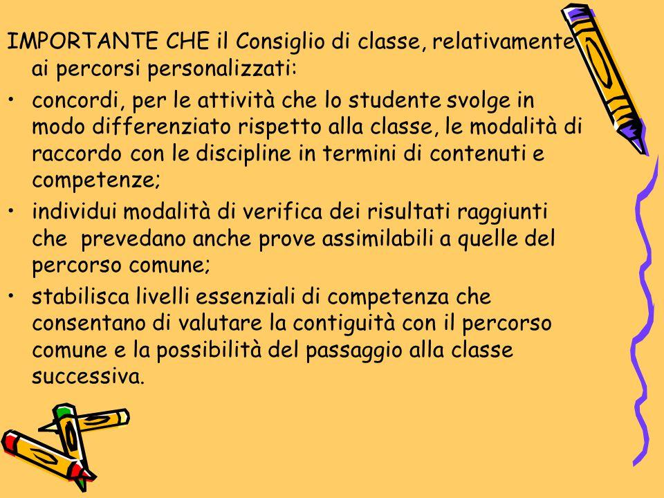 IMPORTANTE CHE il Consiglio di classe, relativamente ai percorsi personalizzati: concordi, per le attività che lo studente svolge in modo differenziat