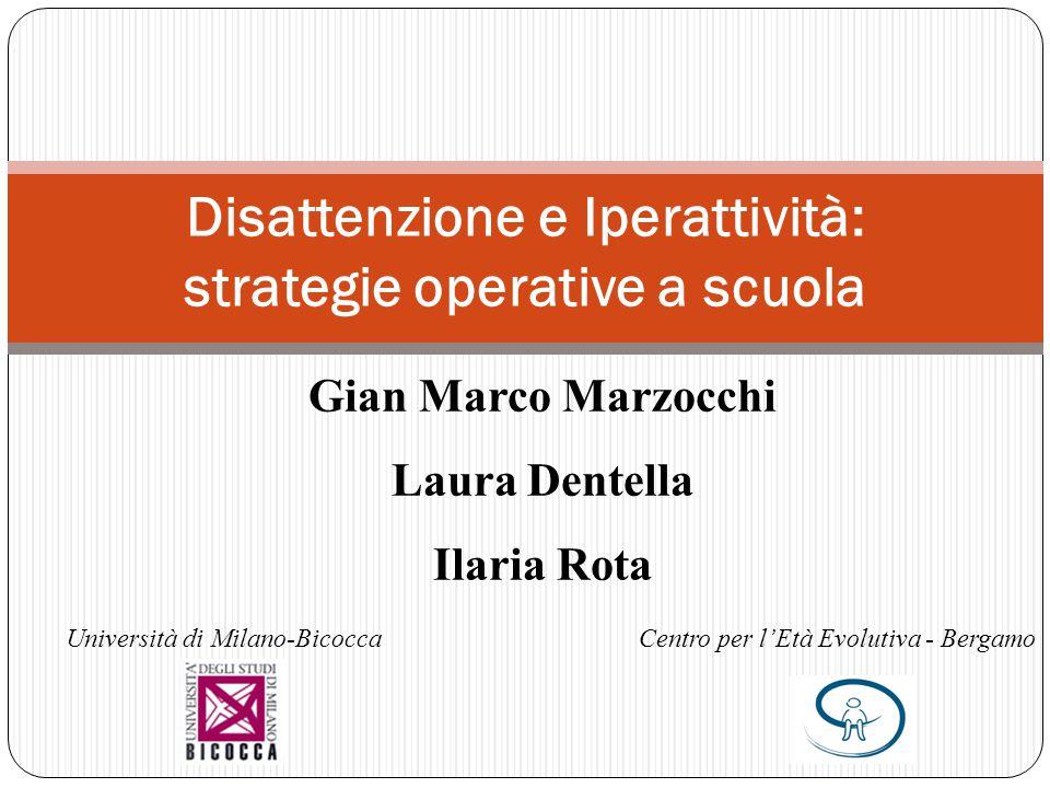 Disattenzione e Iperattività: strategie operative a scuola Gian Marco Marzocchi Laura Dentella Ilaria Rota Centro per l'Età Evolutiva - Bergamo Univer