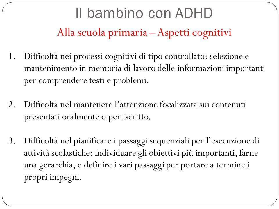 Il bambino con ADHD Alla scuola primaria – Aspetti cognitivi 1.Difficoltà nei processi cognitivi di tipo controllato: selezione e mantenimento in memo