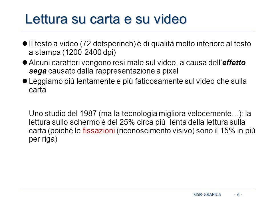 - 6 - Lettura su carta e su video Il testo a video (72 dotsperinch) è di qualità molto inferiore al testo a stampa (1200-2400 dpi) Alcuni caratteri ve