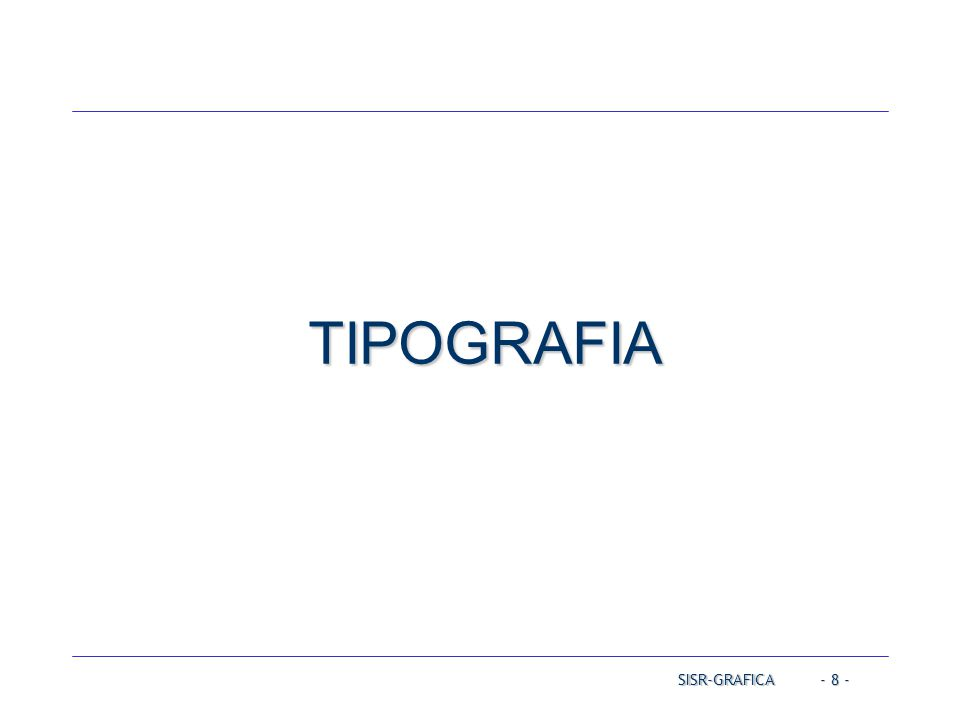 - 8 - TIPOGRAFIA SISR-GRAFICA